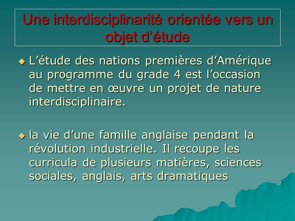Une interdisciplinarité orientée vers un objet d'étude  L'étude des nations premières d'Amérique au programme du grade 4 est l'occasion de mettre en