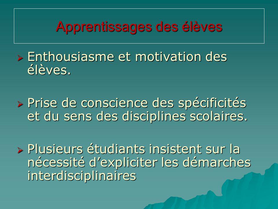 Apprentissages des élèves  Enthousiasme et motivation des élèves.  Prise de conscience des spécificités et du sens des disciplines scolaires.  Plus