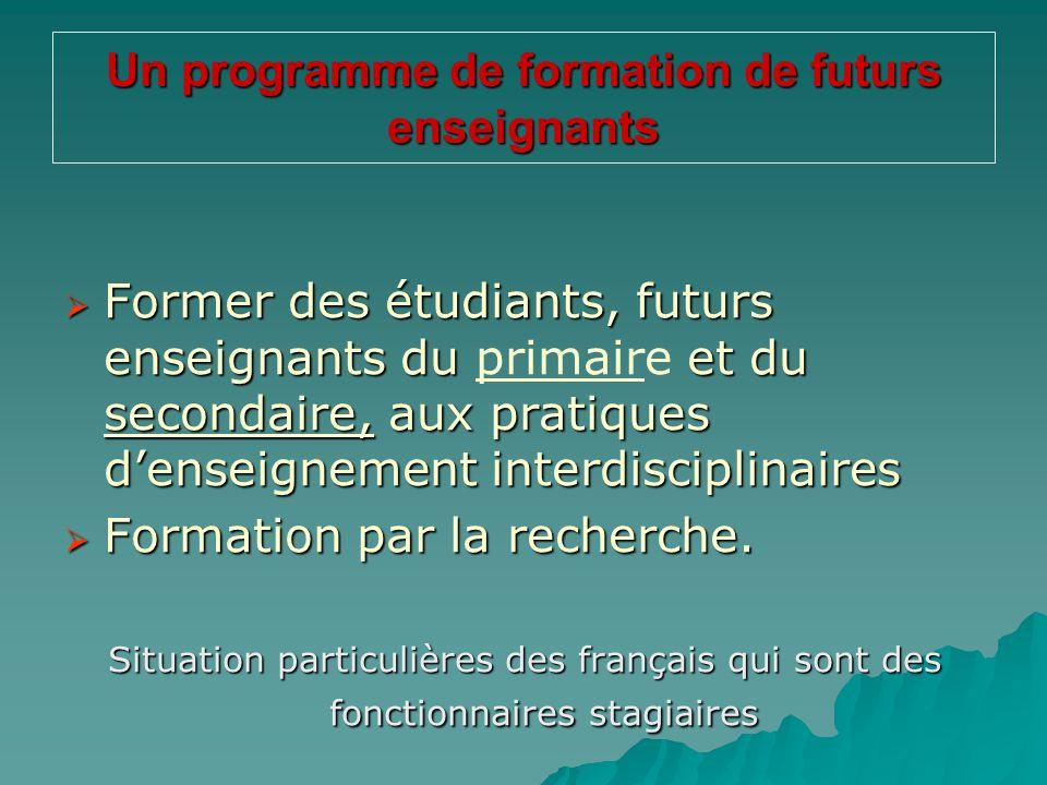 Un programme de formation de futurs enseignants  Former des étudiants, futurs enseignants du et du secondaire, aux pratiques d'enseignement interdisc