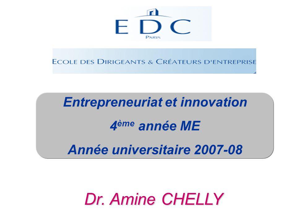 Dr. Amine CHELLY Entrepreneuriat et innovation 4 ème année ME Année universitaire 2007-08