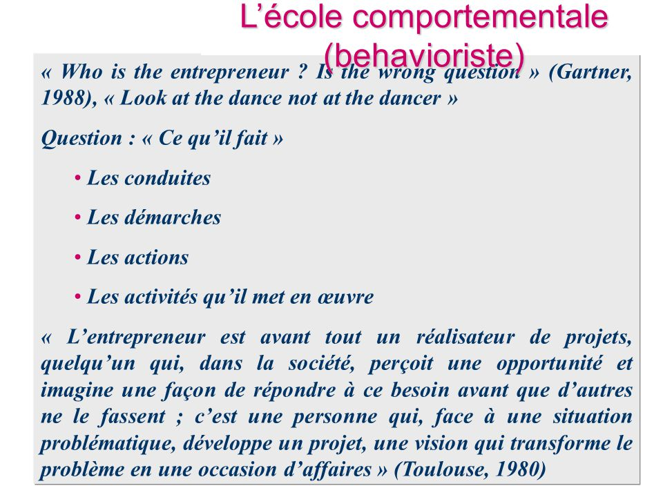 « Who is the entrepreneur ? Is the wrong question » (Gartner, 1988), « Look at the dance not at the dancer » Question : « Ce qu'il fait » • Les condui