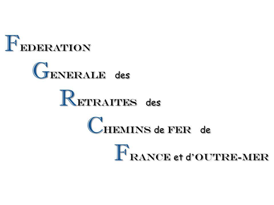 F EDERATION G ENERALE des R ETRAITES des C HEMINS de FER de F rance et d 'Outre-mer