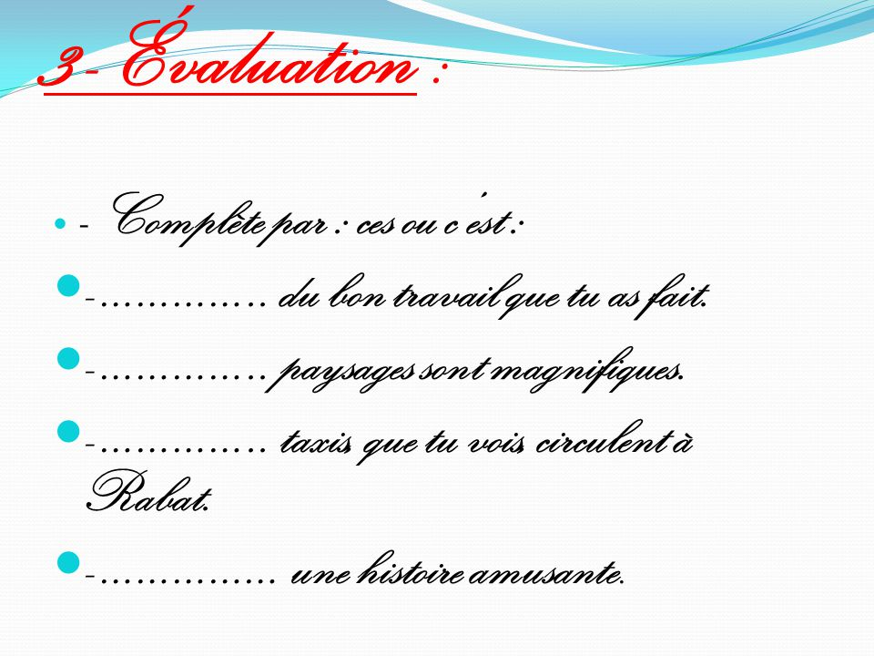 3- Évaluation :  - Complète par : ces ou c'est :  - …………..