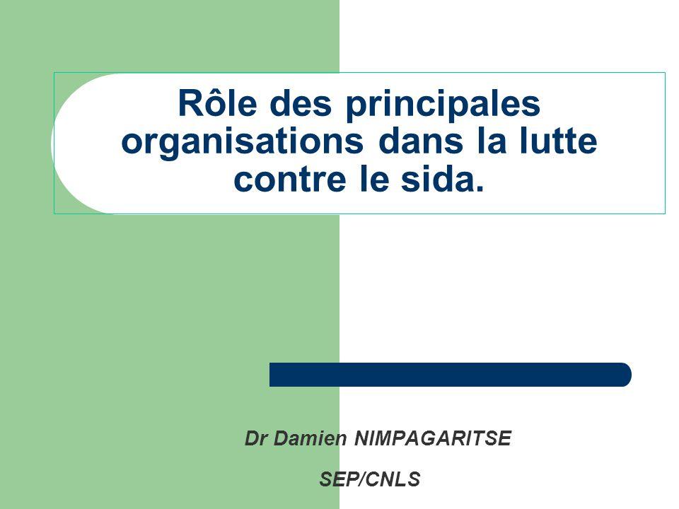 Rôle des principales organisations dans la lutte contre le sida. Dr Damien NIMPAGARITSE SEP/CNLS