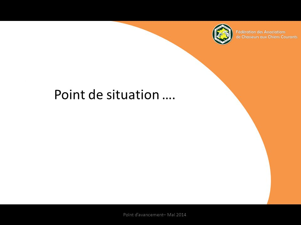 4 avril 2014Point d'avancement– Mai 2014 Point de situation ….
