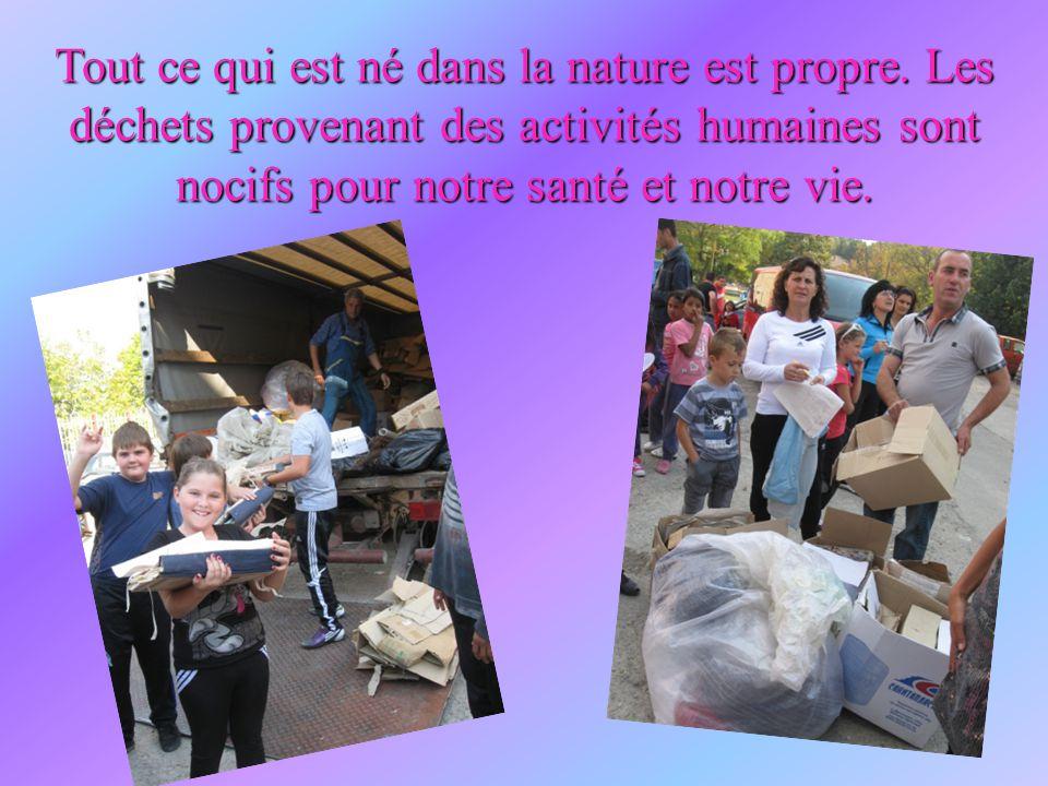Tout ce qui est né dans la nature est propre. Les déchets provenant des activités humaines sont nocifs pour notre santé et notre vie.