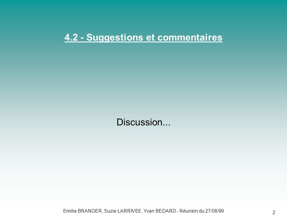 Emilie BRANGER, Suzie LARRIVEE, Yvan BEDARD - Réunion du 27/08/99 24 4.2 - Suggestions et commentaires Discussion...