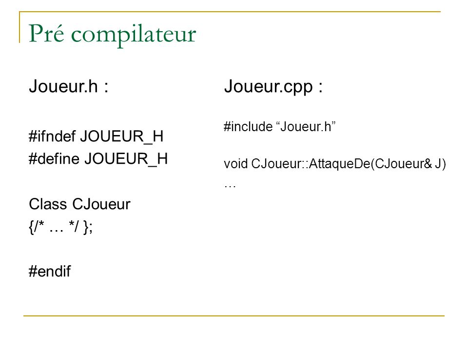 Utilisation de l'objet CJoueur J; J.Mort=false ; J.Vie=100; J.Mange(); CJoueur* p=&J; (*p).Vie=100; p->Vie=100; p->Mange();