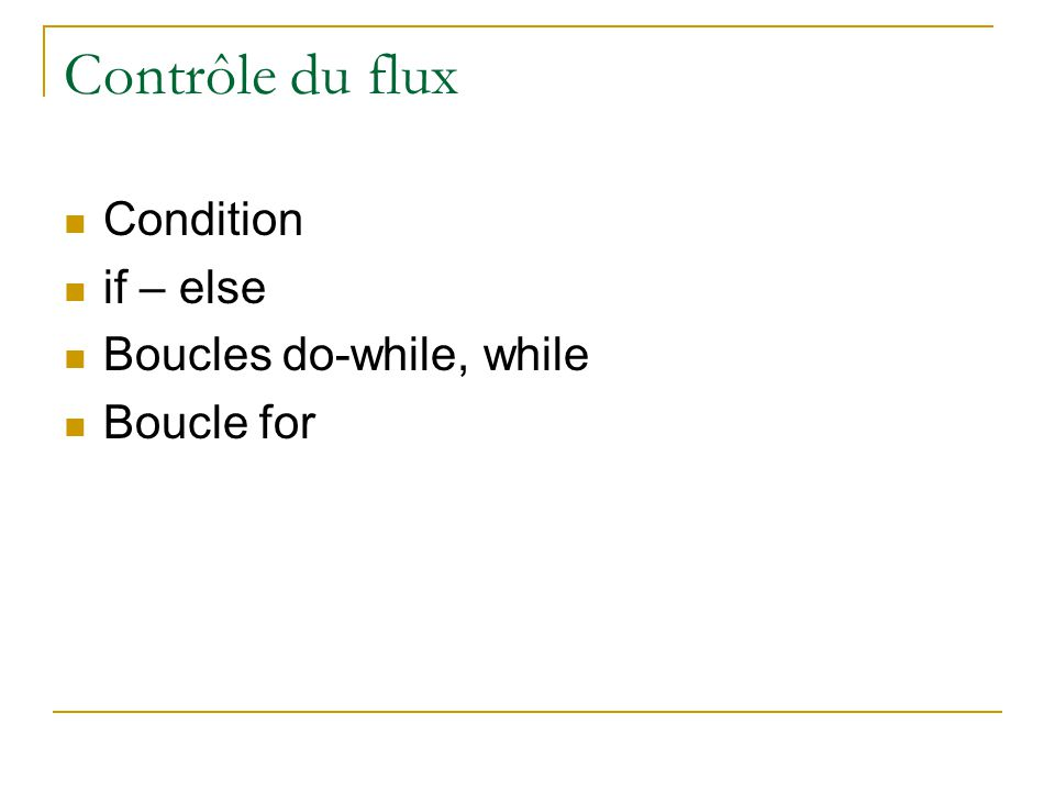Contrôle du flux  Condition  if – else  Boucles do-while, while  Boucle for