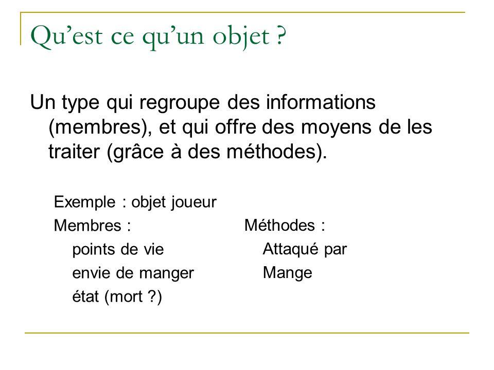 Comment définir un objet en C++ class CJoueur { public: void AttaqueDe(CJoueur& J) { Vie -= J.Vie; EnvieManger += 10; Mort = ((Vie =100)); } void Mange() {EnvieManger=0;} int Vie, EnvieManger; bool Mort; };