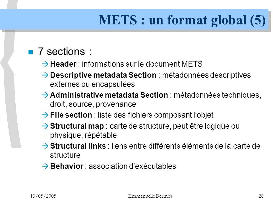 13/05/2005Emmanuelle Bermès28 METS : un format global (5) n 7 sections :  Header : informations sur le document METS  Descriptive metadata Section :