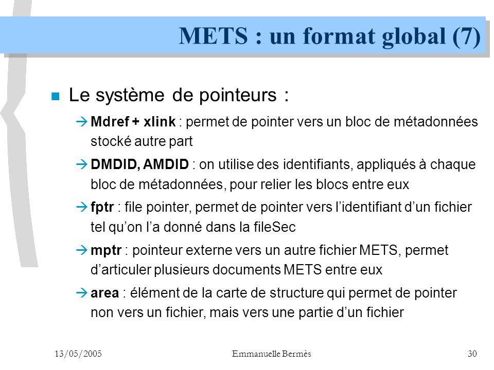 13/05/2005Emmanuelle Bermès30 METS : un format global (7) n Le système de pointeurs :  Mdref + xlink : permet de pointer vers un bloc de métadonnées