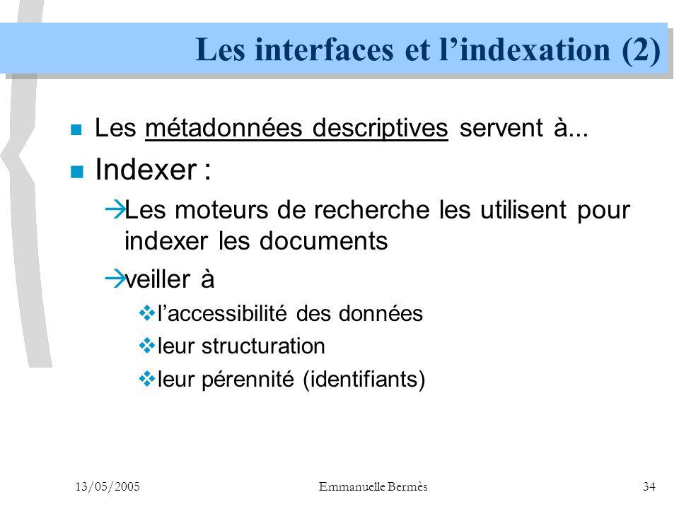 13/05/2005Emmanuelle Bermès34 Les interfaces et l'indexation (2) n Les métadonnées descriptives servent à... n Indexer :  Les moteurs de recherche le