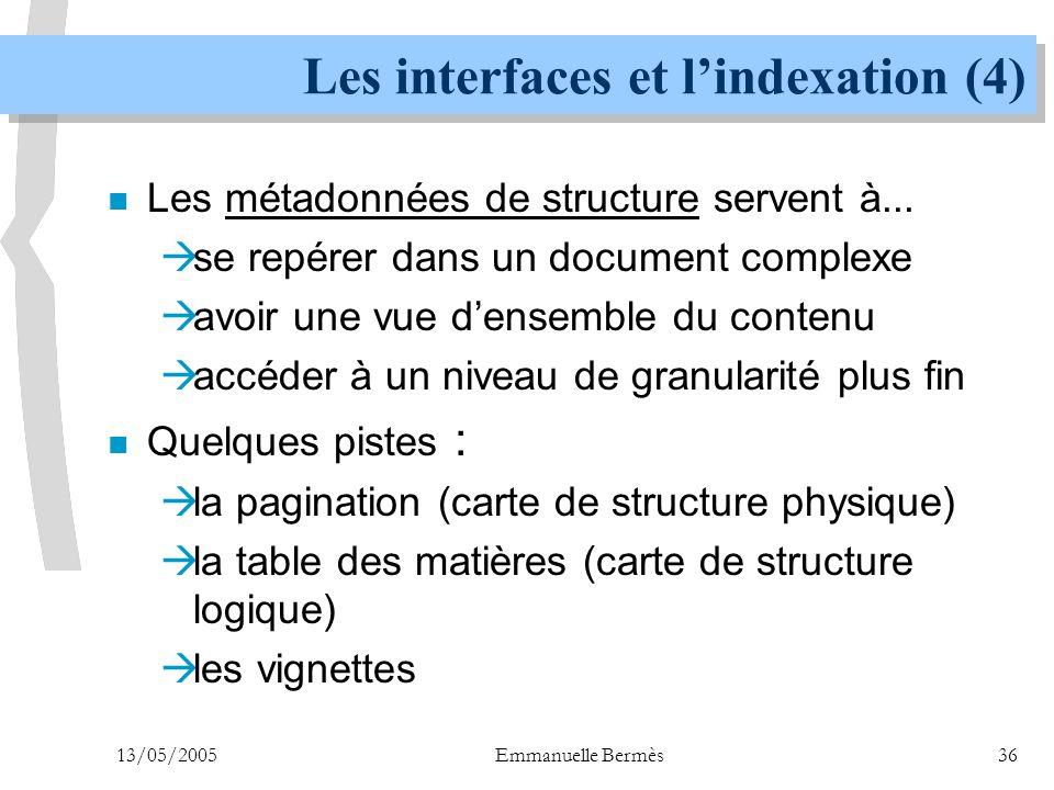 13/05/2005Emmanuelle Bermès36 Les interfaces et l'indexation (4) n Les métadonnées de structure servent à...  se repérer dans un document complexe 