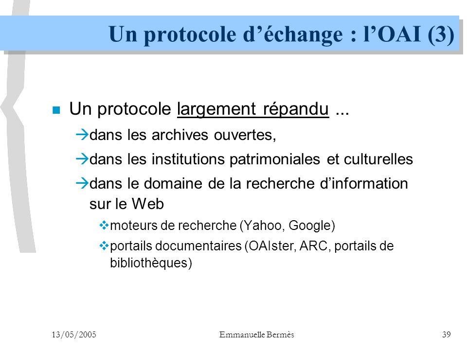 13/05/2005Emmanuelle Bermès39 Un protocole d'échange : l'OAI (3) n Un protocole largement répandu...  dans les archives ouvertes,  dans les institut