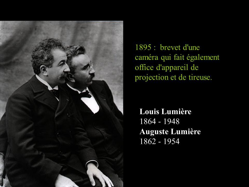 Louis Lumière 1864 - 1948 Auguste Lumière 1862 - 1954 1895 : brevet d une caméra qui fait également office d appareil de projection et de tireuse.