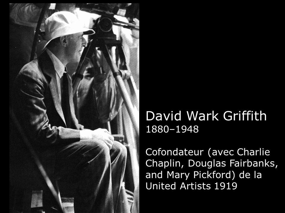 David Wark Griffith 1880–1948 Cofondateur (avec Charlie Chaplin, Douglas Fairbanks, and Mary Pickford) de la United Artists 1919