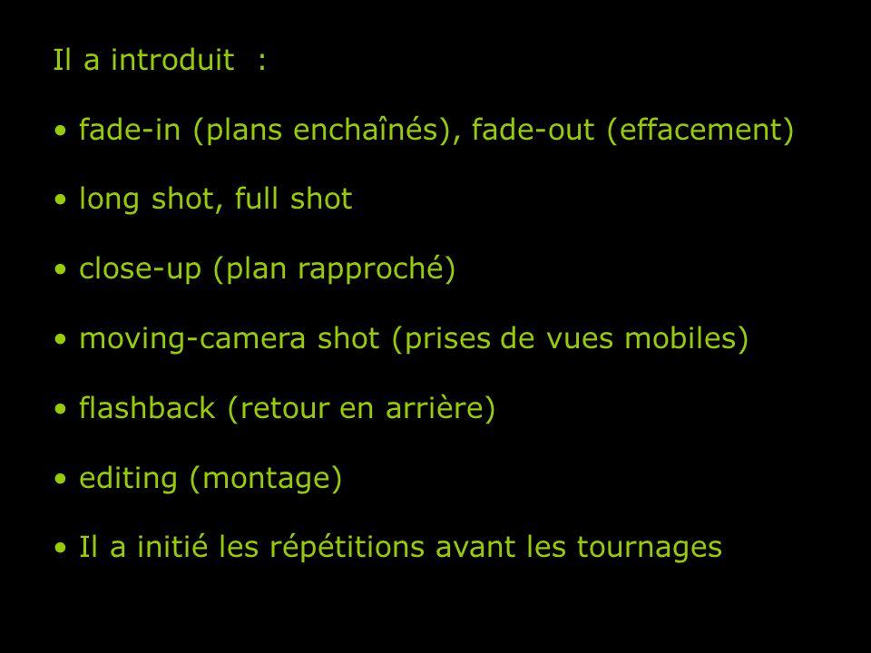 Il a introduit : • fade-in (plans enchaînés), fade-out (effacement) • long shot, full shot • close-up (plan rapproché) • moving-camera shot (prises de