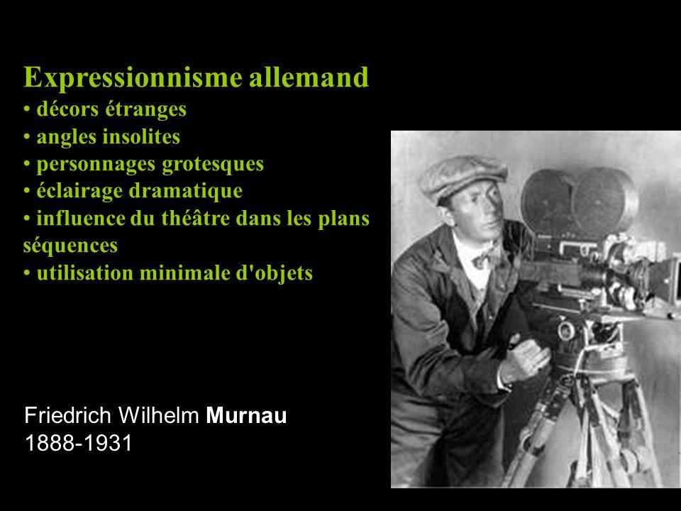 Friedrich Wilhelm Murnau 1888-1931 Expressionnisme allemand • décors étranges • angles insolites • personnages grotesques • éclairage dramatique • influence du théâtre dans les plans séquences • utilisation minimale d objets