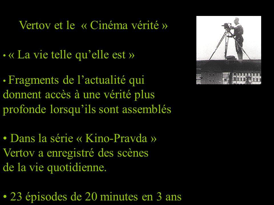 » Vertov et le « Cinéma vérité » • « La vie telle qu'elle est » • Fragments de l'actualité qui donnent accès à une vérité plus profonde lorsqu'ils sont assemblés • Dans la série « Kino-Pravda » Vertov a enregistré des scènes de la vie quotidienne.