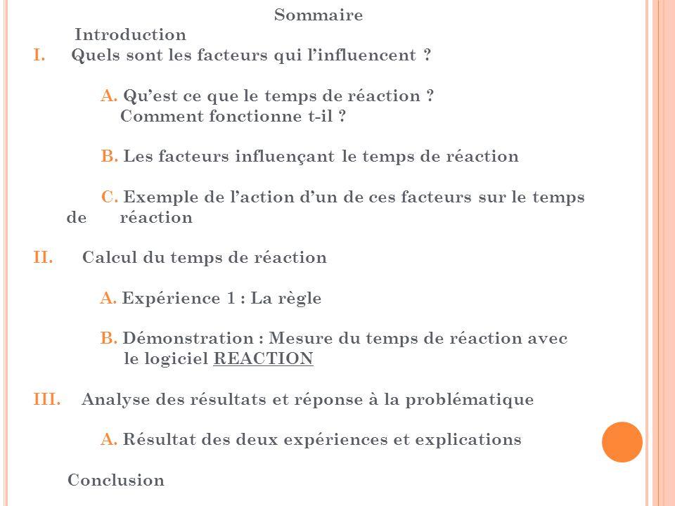 Sommaire Introduction I.Quels sont les facteurs qui l'influencent ? A. Qu'est ce que le temps de réaction ? Comment fonctionne t-il ? B. Les facteurs