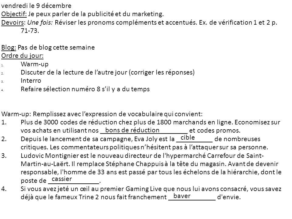 vendredi le 9 décembre Objectif: Je peux parler de la publicité et du marketing. Devoirs: Une fois: Réviser les pronoms compléments et accentués. Ex.