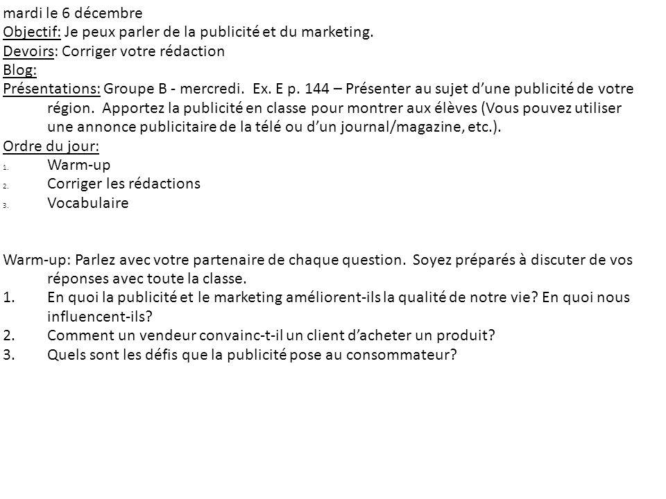 mardi le 6 décembre Objectif: Je peux parler de la publicité et du marketing. Devoirs: Corriger votre rédaction Blog: Présentations: Groupe B - mercre