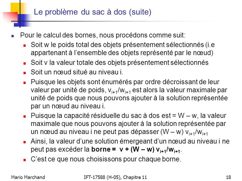 Mario MarchandIFT-17588 (H-05), Chapitre 1118 Le problème du sac à dos (suite)  Pour le calcul des bornes, nous procédons comme suit:  Soit w le poi