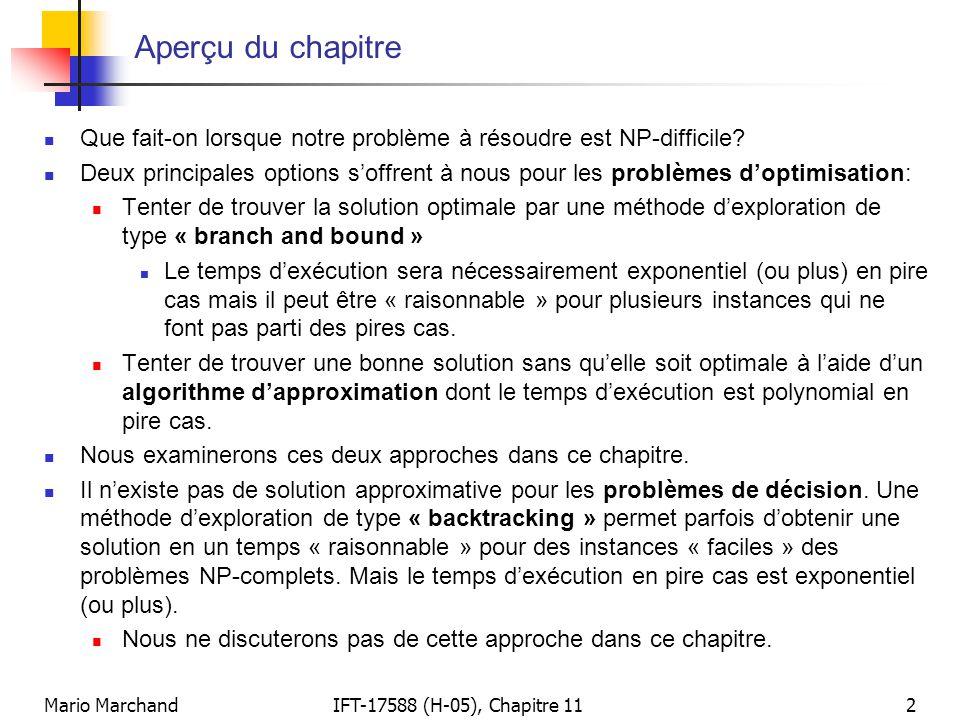 Mario MarchandIFT-17588 (H-05), Chapitre 112 Aperçu du chapitre  Que fait-on lorsque notre problème à résoudre est NP-difficile?  Deux principales o