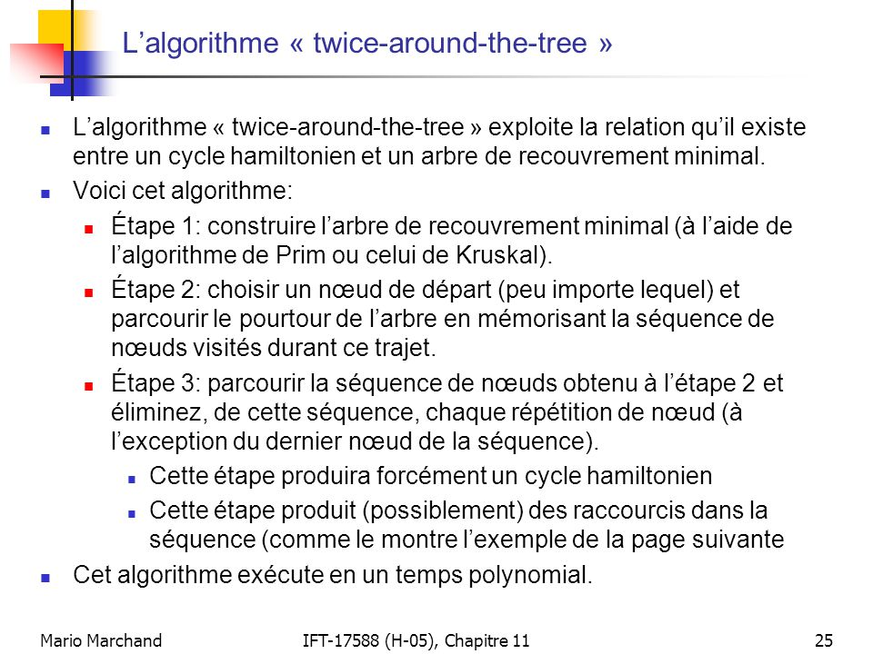 Mario MarchandIFT-17588 (H-05), Chapitre 1125 L'algorithme « twice-around-the-tree »  L'algorithme « twice-around-the-tree » exploite la relation qu'
