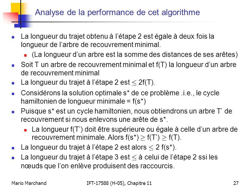 Mario MarchandIFT-17588 (H-05), Chapitre 1127 Analyse de la performance de cet algorithme  La longueur du trajet obtenu à l'étape 2 est égale à deux fois la longueur de l'arbre de recouvrement minimal.