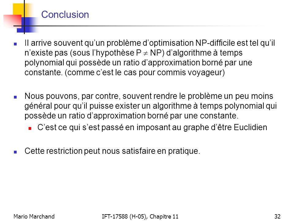 Mario MarchandIFT-17588 (H-05), Chapitre 1132 Conclusion  Il arrive souvent qu'un problème d'optimisation NP-difficile est tel qu'il n'existe pas (so
