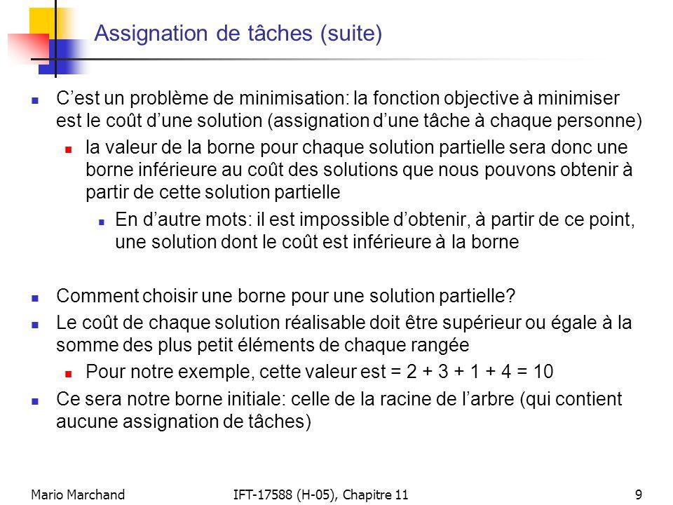 Mario MarchandIFT-17588 (H-05), Chapitre 119 Assignation de tâches (suite)  C'est un problème de minimisation: la fonction objective à minimiser est
