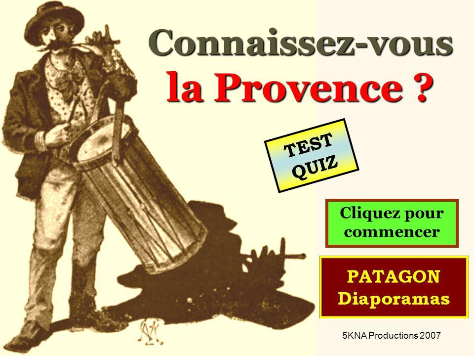 Connaissez-vous la Provence ? Cliquez pour commencer 5KNA Productions 2007 TEST QUIZ