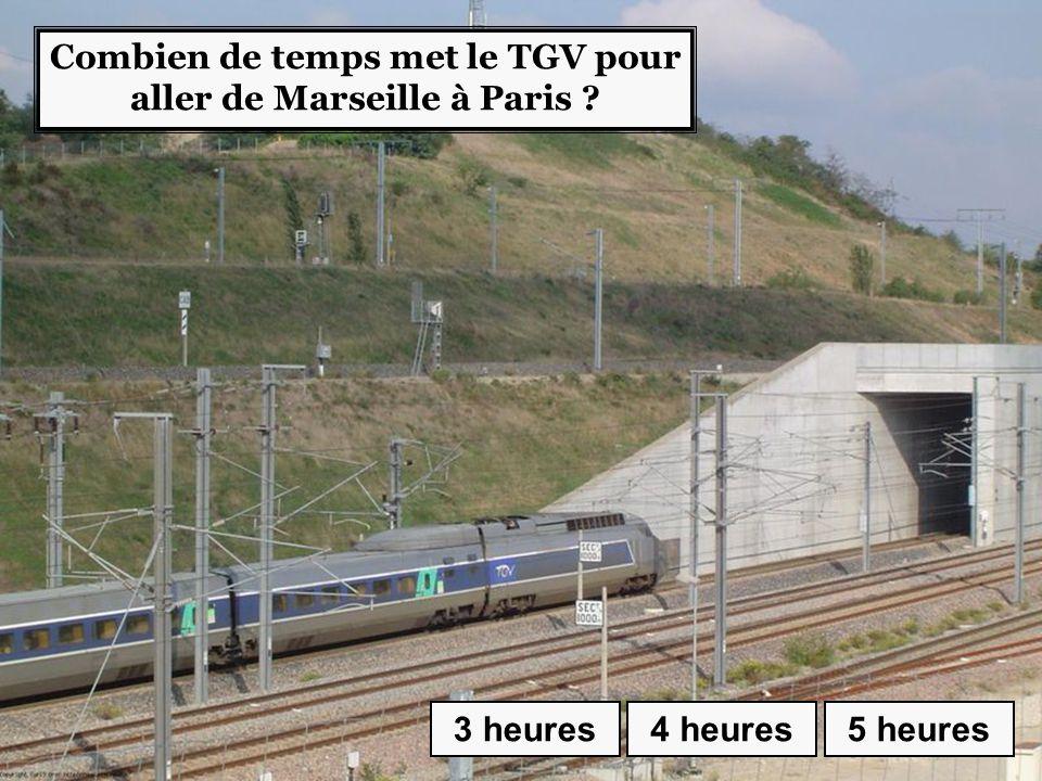Combien de temps met le TGV pour aller de Marseille à Paris ? 3 heures4 heures5 heures