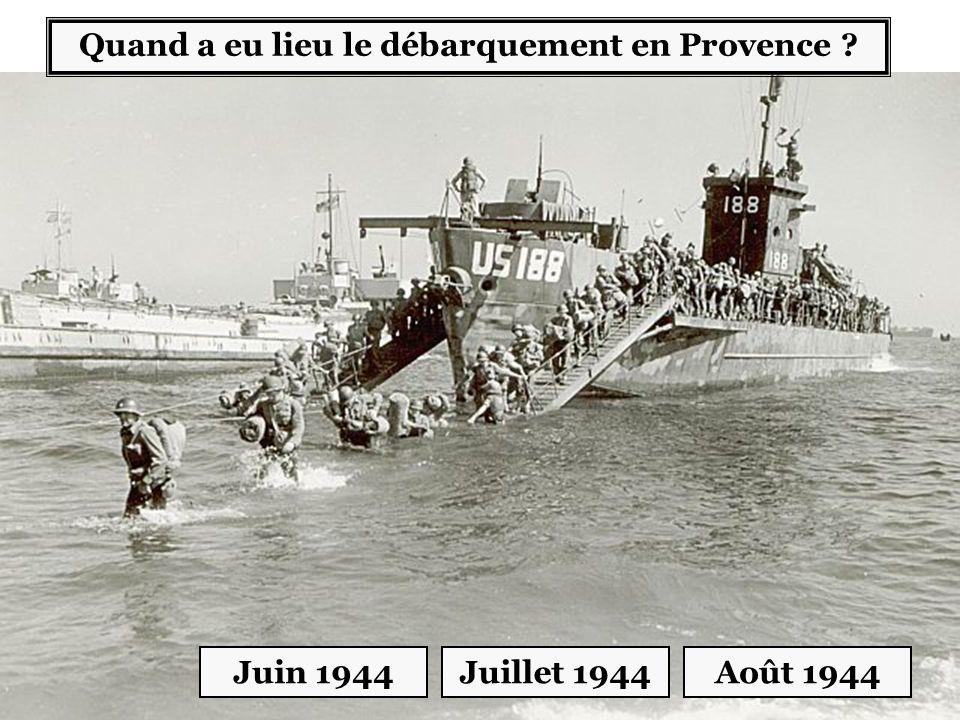 Quand a eu lieu le débarquement en Provence ? Juin 1944Juillet 1944Août 1944