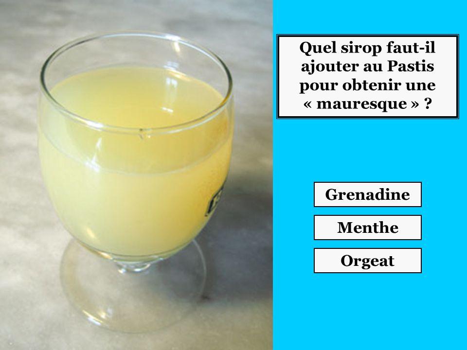 Quel sirop faut-il ajouter au Pastis pour obtenir une « mauresque » ? Grenadine Menthe Orgeat