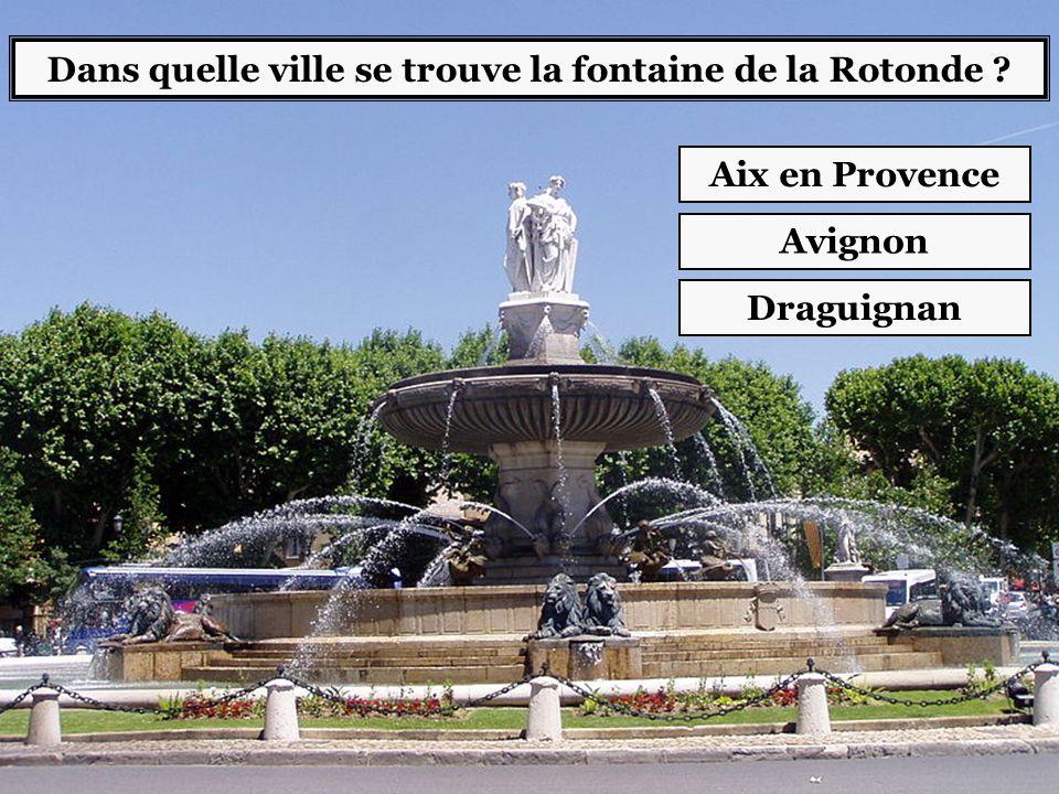 Dans quelle ville se trouve la fontaine de la Rotonde ? Aix en Provence Avignon Draguignan