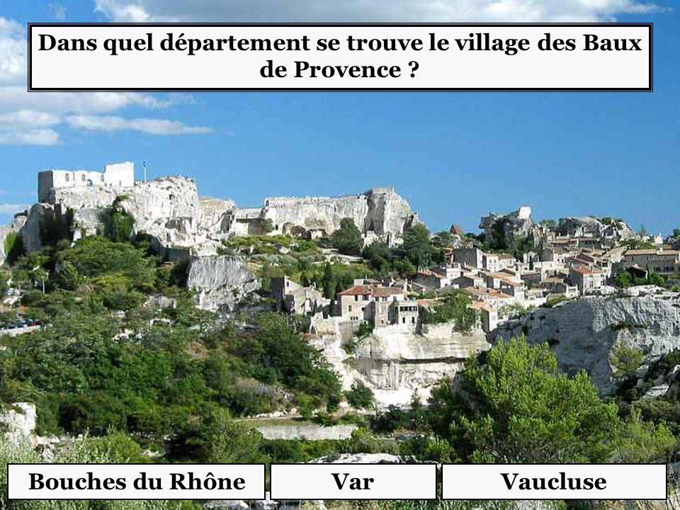 Dans quel département se trouve le village des Baux de Provence ? Bouches du RhôneVarVaucluse