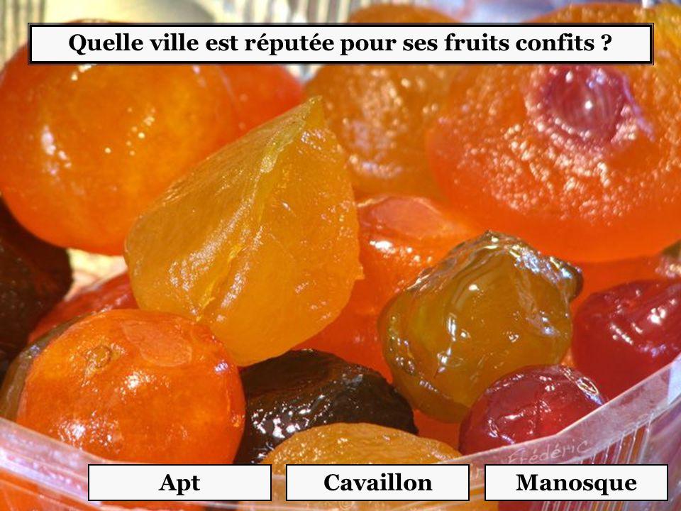Quelle ville est réputée pour ses fruits confits ? AptCavaillonManosque