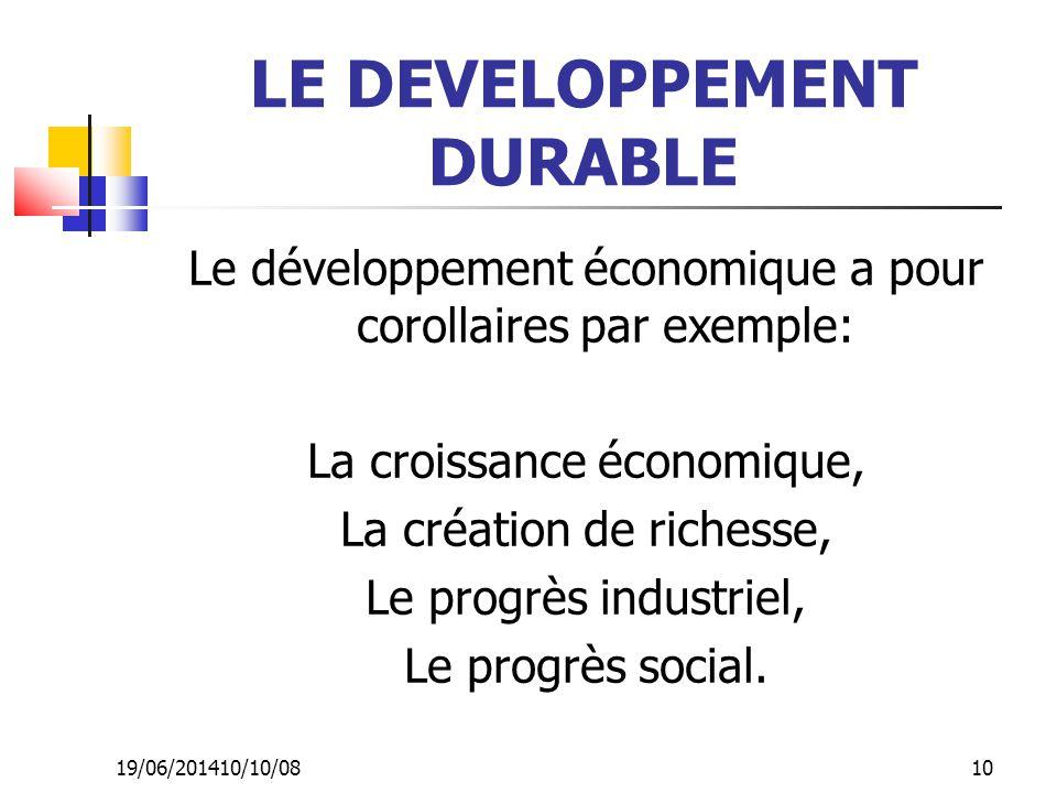 19/06/201410/10/08 10 LE DEVELOPPEMENT DURABLE Le développement économique a pour corollaires par exemple: La croissance économique, La création de ri