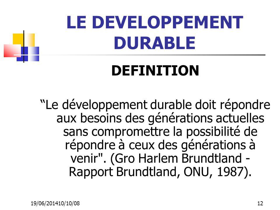 """19/06/201410/10/08 12 LE DEVELOPPEMENT DURABLE DEFINITION """"Le développement durable doit répondre aux besoins des générations actuelles sans compromet"""