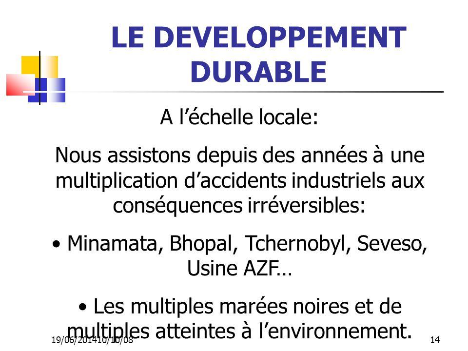 19/06/201410/10/08 14 LE DEVELOPPEMENT DURABLE A l'échelle locale: Nous assistons depuis des années à une multiplication d'accidents industriels aux c