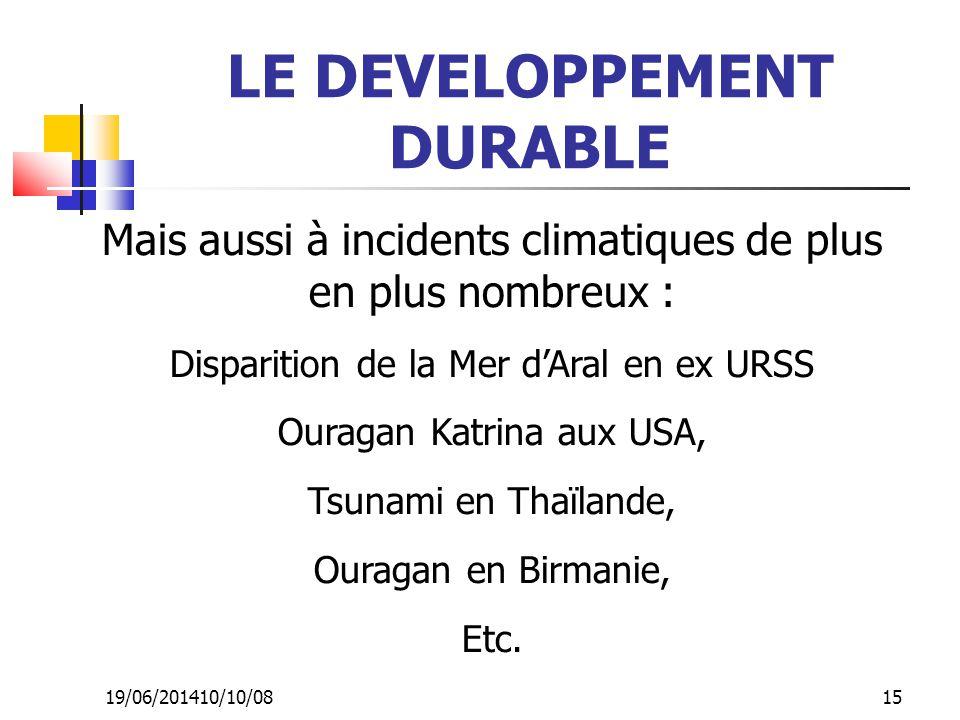 19/06/201410/10/08 15 LE DEVELOPPEMENT DURABLE Mais aussi à incidents climatiques de plus en plus nombreux : Disparition de la Mer d'Aral en ex URSS O