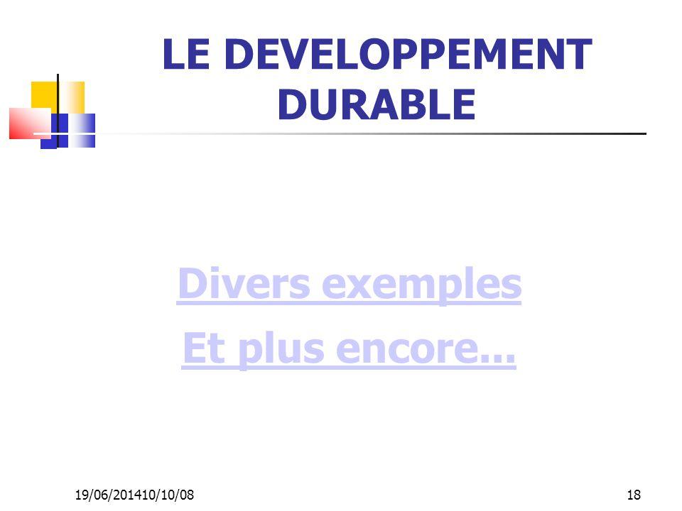 19/06/201410/10/08 18 LE DEVELOPPEMENT DURABLE Divers exemples Et plus encore...
