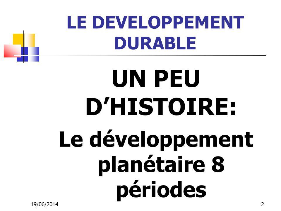 19/06/2014 2 LE DEVELOPPEMENT DURABLE UN PEU D'HISTOIRE: Le développement planétaire 8 périodes