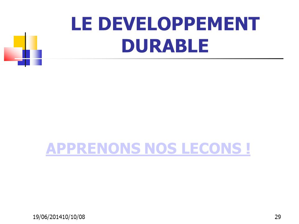 19/06/201410/10/08 29 LE DEVELOPPEMENT DURABLE APPRENONS NOS LECONS !