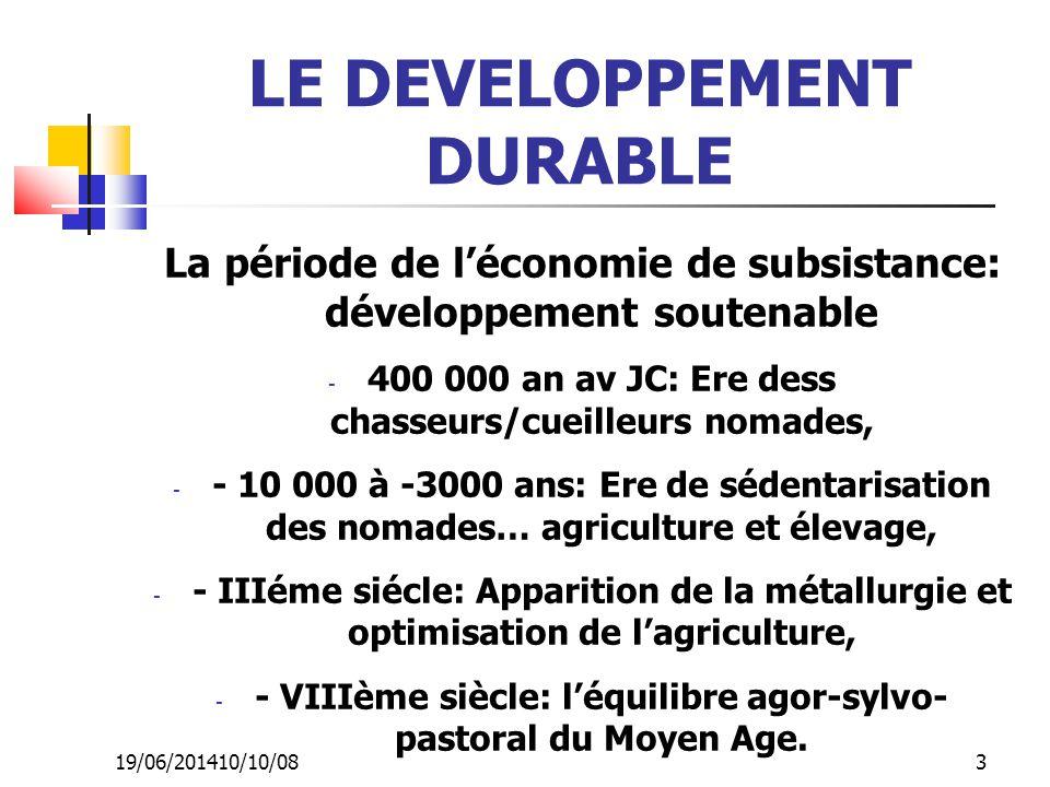 19/06/201410/10/08 3 LE DEVELOPPEMENT DURABLE La période de l'économie de subsistance: développement soutenable - 400 000 an av JC: Ere dess chasseurs
