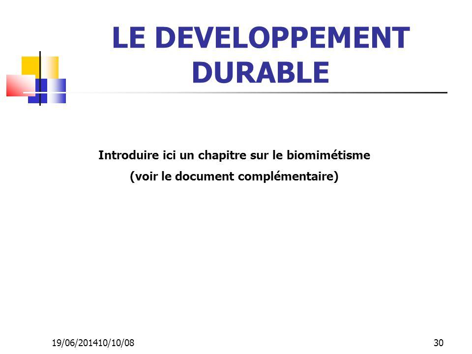 19/06/201410/10/08 30 LE DEVELOPPEMENT DURABLE Introduire ici un chapitre sur le biomimétisme (voir le document complémentaire)