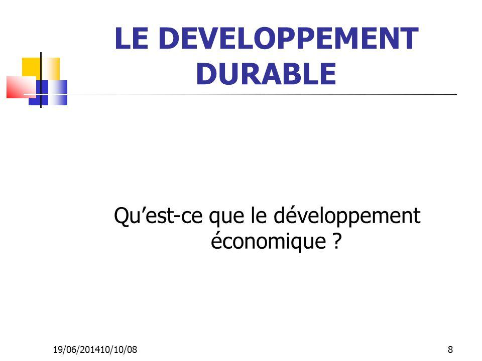 19/06/201410/10/08 8 LE DEVELOPPEMENT DURABLE Qu'est-ce que le développement économique ?